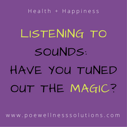 Listening To Sounds: Have You Tuned Out The Magic?