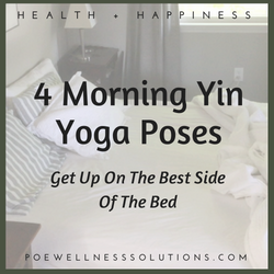 Get Up On The Best Side Of The Bed 4 Morning Yin Yoga Poses Poe Wellness Solutions