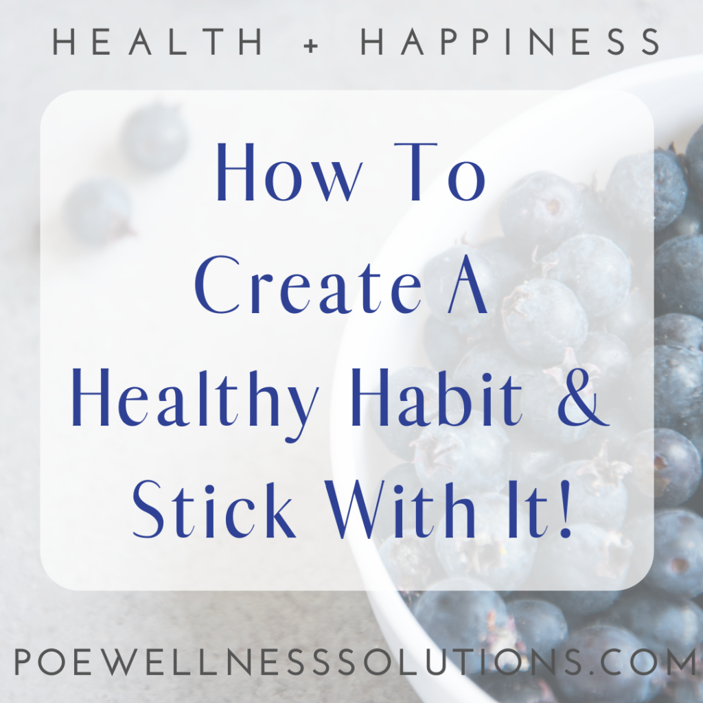 How to create a health habit and stick with it.  Tips from Poe Wellness Solutions & The Coaching Yogi