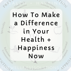 Make a Difference In Your Health + Happiness Now